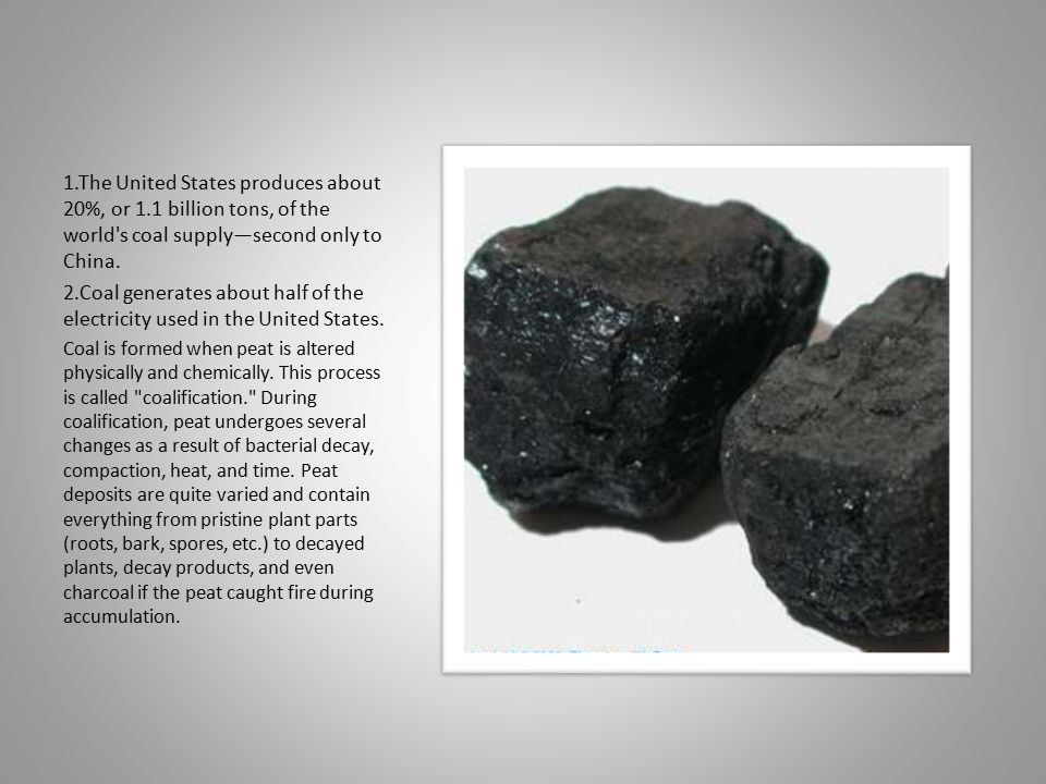 1.The United States produces about 20%, or 1.1 billion tons, of the world s coal supply—second only to China.