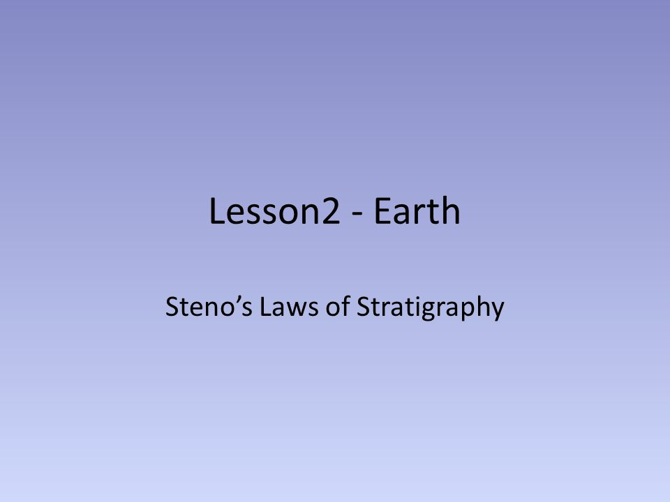 Lesson2 - Earth Steno's Laws of Stratigraphy
