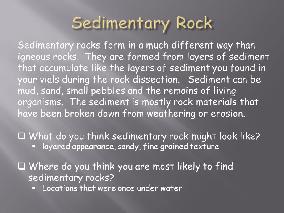 Sedimentary rocks form in a much different way than igneous rocks.
