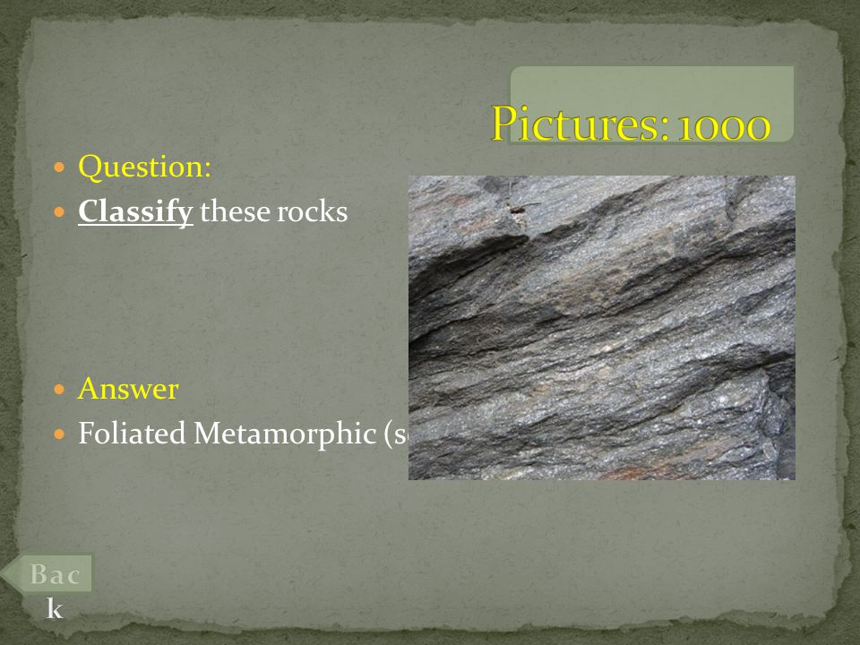 Question: Classify these rocks Answer Foliated Metamorphic (schist)