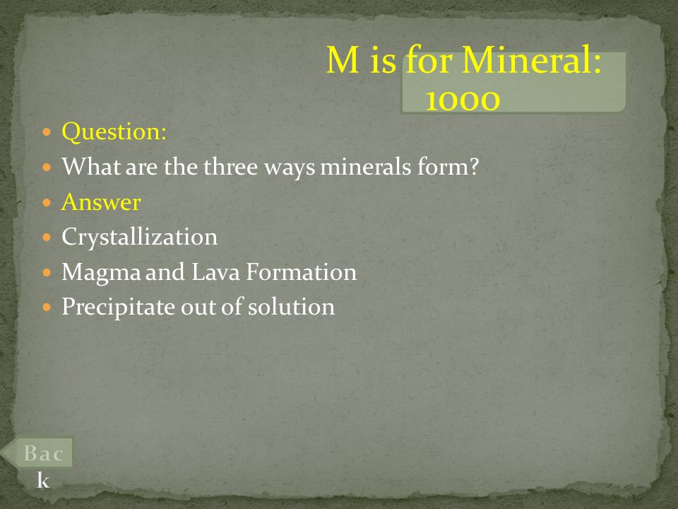 Question: What are the three ways minerals form.