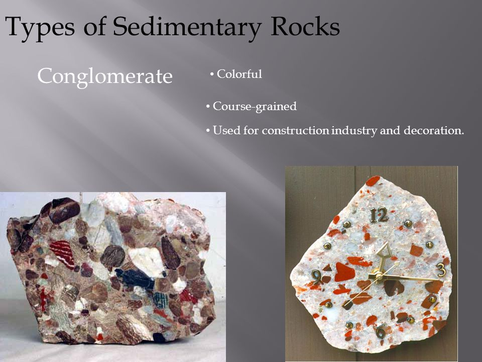Types of Sedimentary Rocks Sandstone White, tan, brown, reddish, dark colored Sandpapery feel Common building and paving material.