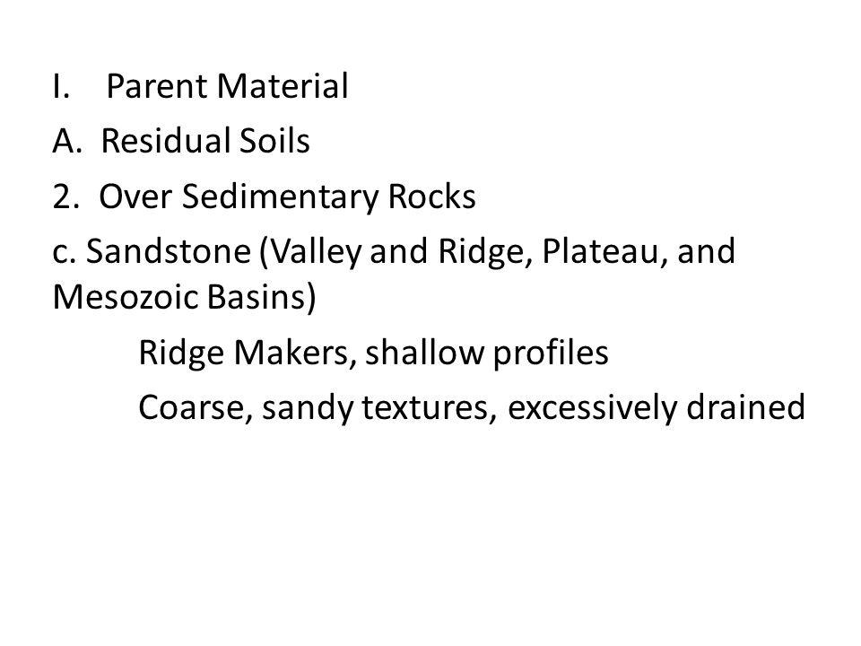 I.Parent Material A.Residual Soils 2. Over Sedimentary Rocks c. Sandstone (Valley and Ridge, Plateau, and Mesozoic Basins) Ridge Makers, shallow profi