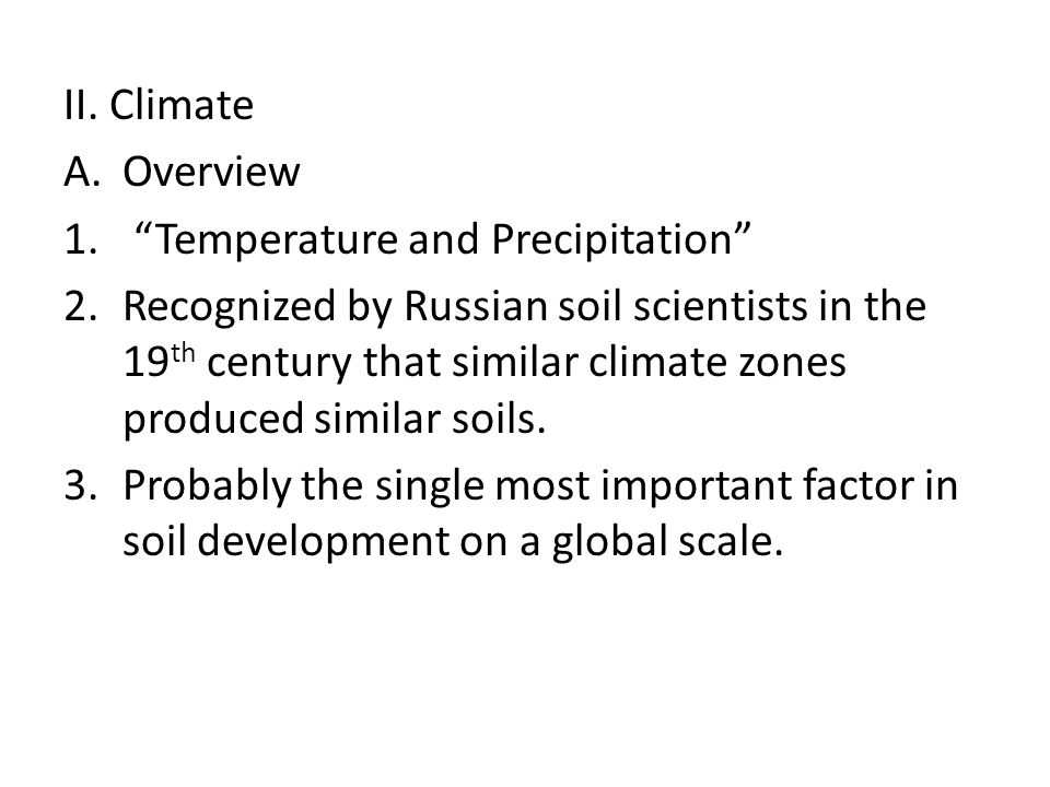 """A.Overview 1. """"Temperature and Precipitation"""" 2.Recognized by Russian soil scientists in the 19 th century that similar climate zones produced similar"""