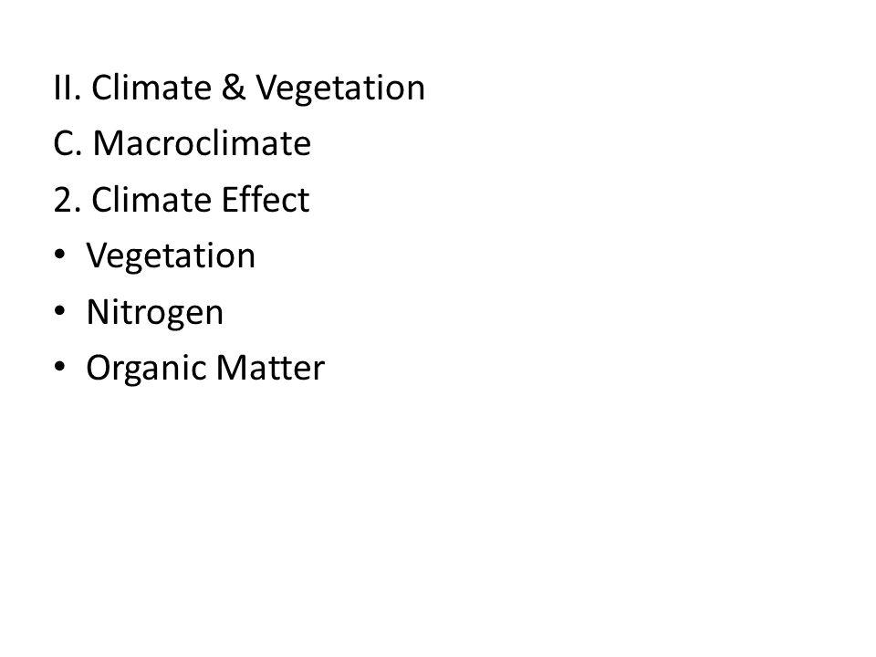 II. Climate & Vegetation C. Macroclimate 2. Climate Effect Vegetation Nitrogen Organic Matter