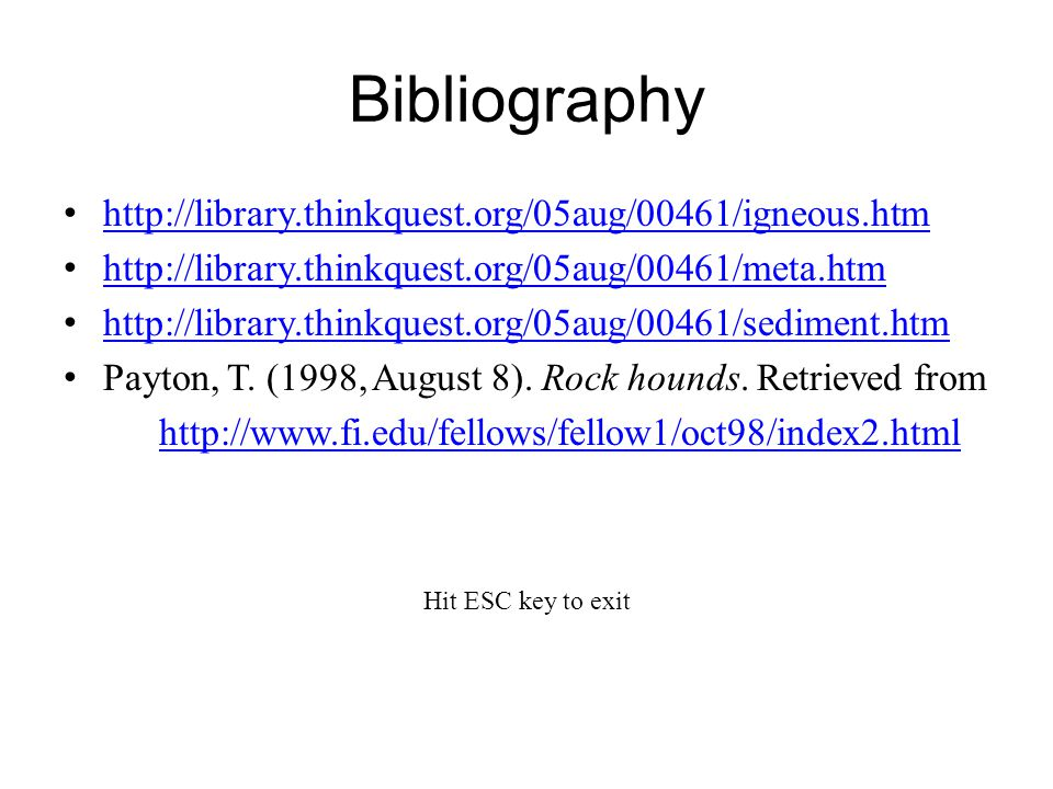 Bibliography http://library.thinkquest.org/05aug/00461/igneous.htm http://library.thinkquest.org/05aug/00461/meta.htm http://library.thinkquest.org/05