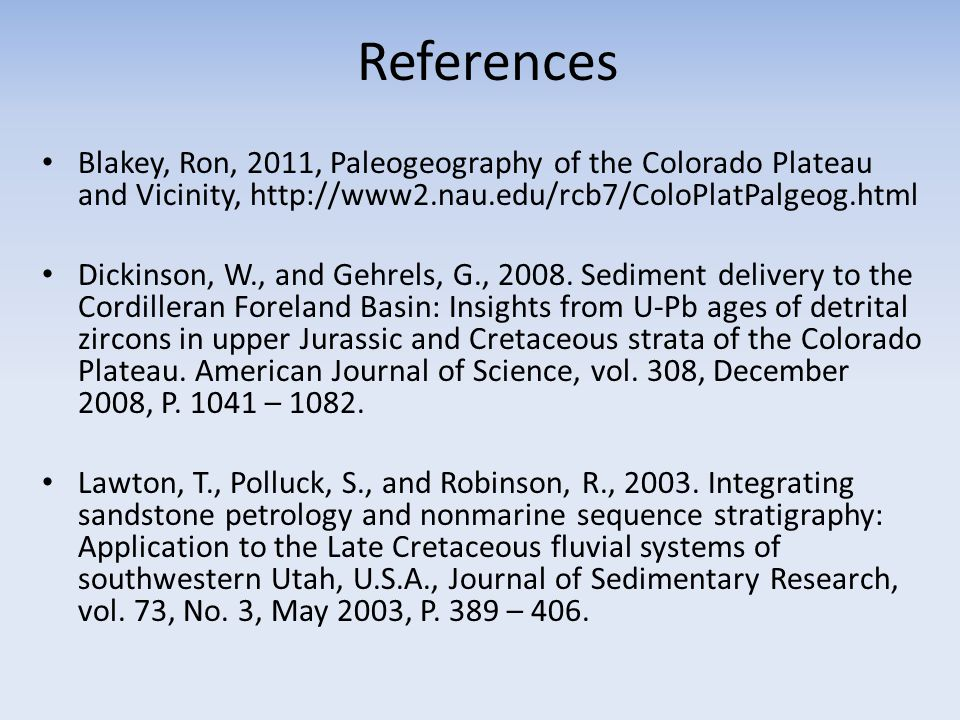 References Blakey, Ron, 2011, Paleogeography of the Colorado Plateau and Vicinity, http://www2.nau.edu/rcb7/ColoPlatPalgeog.html Dickinson, W., and Gehrels, G., 2008.