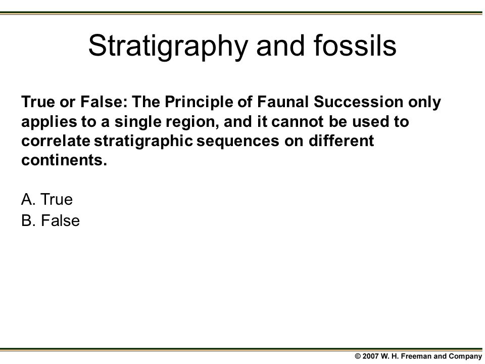 True or False: The Principle of Faunal Succession only applies to a single region, and it cannot be used to correlate stratigraphic sequences on diffe