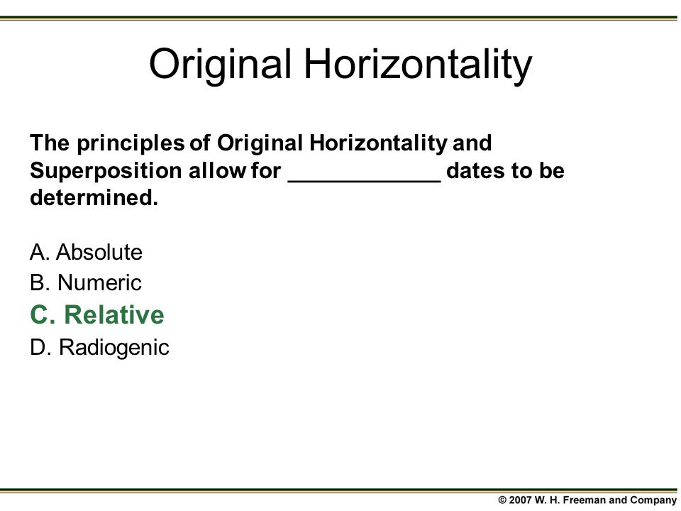 The principles of Original Horizontality and Superposition allow for ____________ dates to be determined.