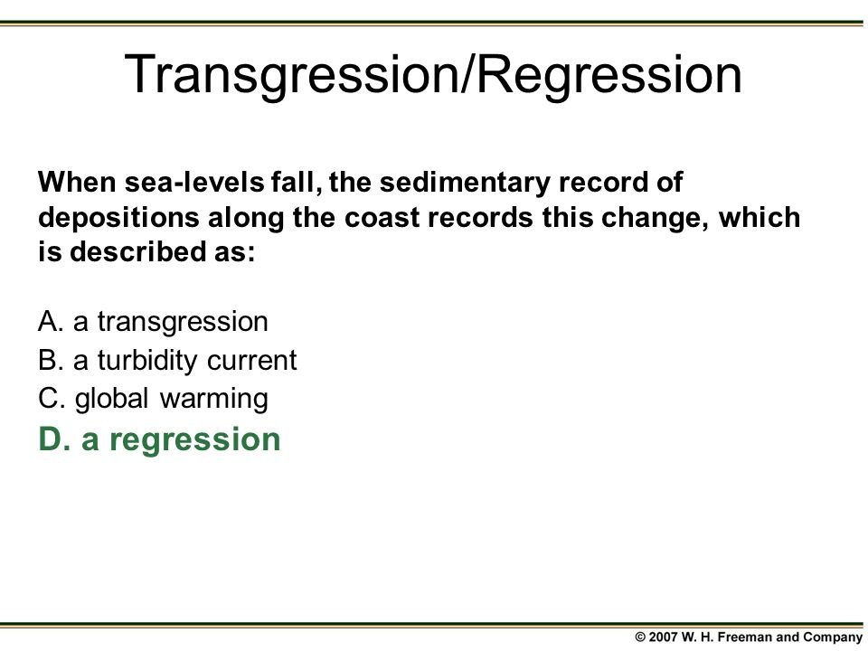 When sea-levels fall, the sedimentary record of depositions along the coast records this change, which is described as: A. a transgression B. a turbid
