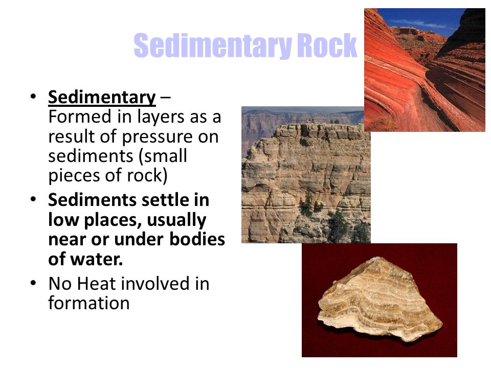 Sedimentary Rocks Over time the sediments form layers that are compacted together over time and form rocks.