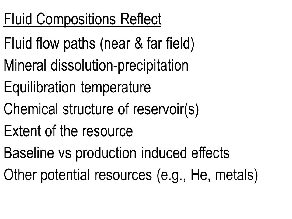 Fluid Compositions Reflect Fluid flow paths (near & far field) Mineral dissolution-precipitation Equilibration temperature Chemical structure of reser