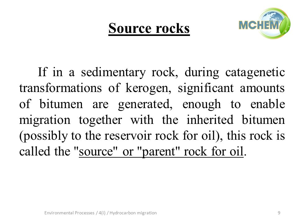 10Environmental Processes / 4(i) / Hydrocarbon migration Classification of source rocks for oil: Effective (any sedimentary rock that has already generated and expelled hydrocarbons) Possible (any sedimentary rocks whose potential has not yet been known, but which are capable of generating and expelling hydrocarbons) Potential source rocks.