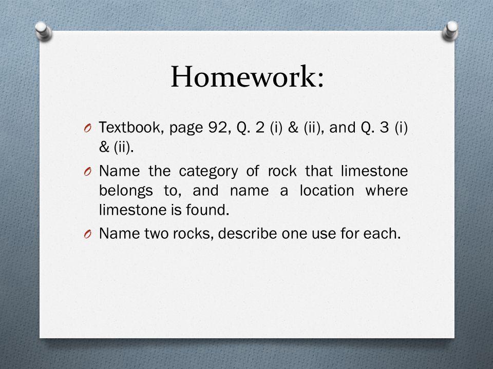 Homework: O Textbook, page 92, Q. 2 (i) & (ii), and Q.