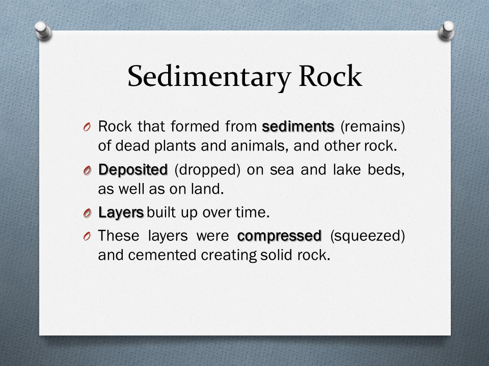 Sedimentary Rock: Sandstone O Sand was worn away from the crust.