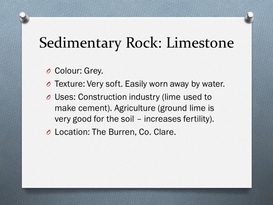 Sedimentary Rock: Limestone O Colour: Grey. O Texture: Very soft.