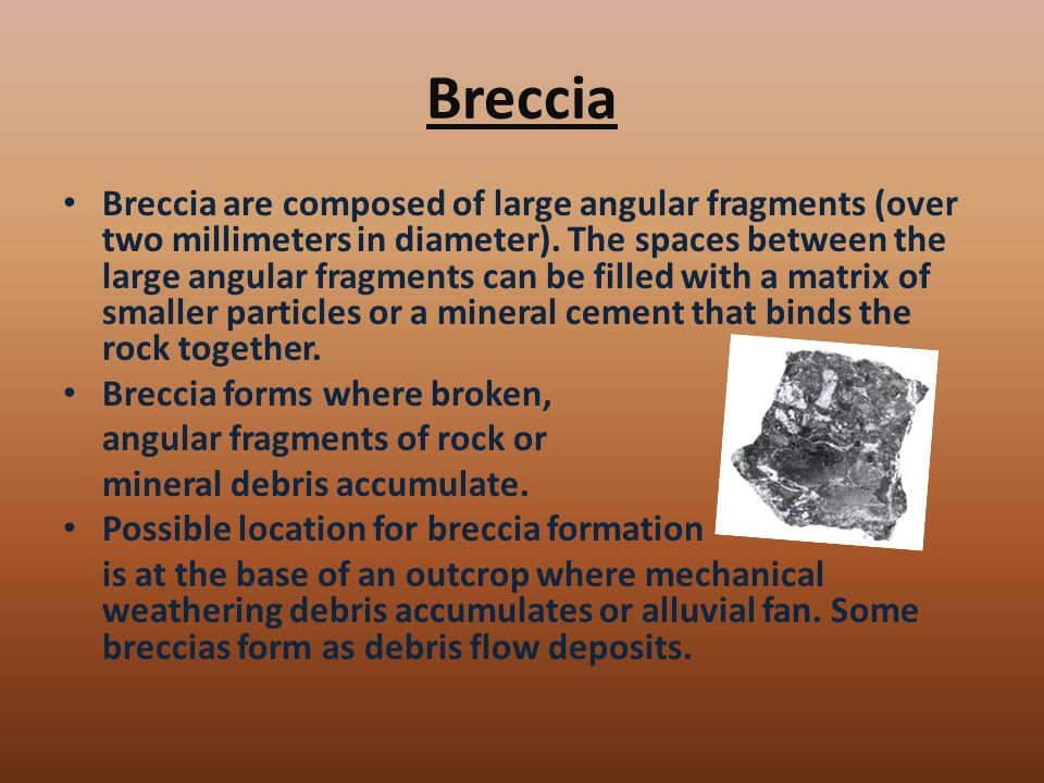 Breccia Breccia are composed of large angular fragments (over two millimeters in diameter).