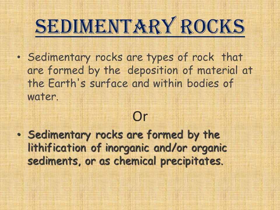 Sedimentary rocks Sedimentary rocks are types of rock that are formed by the deposition of material at the Earth s surface and within bodies of water.