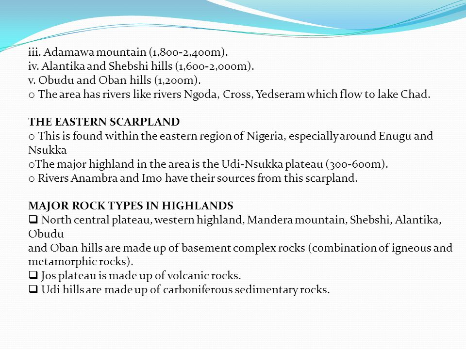 iii. Adamawa mountain (1,800-2,400m). iv. Alantika and Shebshi hills (1,600-2,000m). v. Obudu and Oban hills (1,200m). o The area has rivers like rive