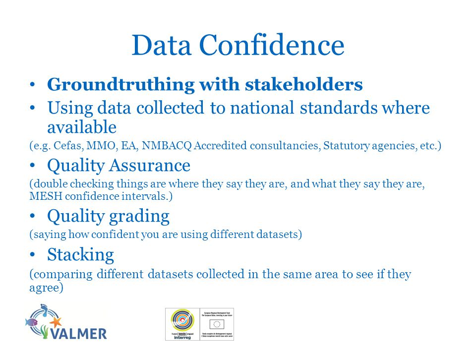Data Confidence Groundtruthing with stakeholders Using data collected to national standards where available (e.g.