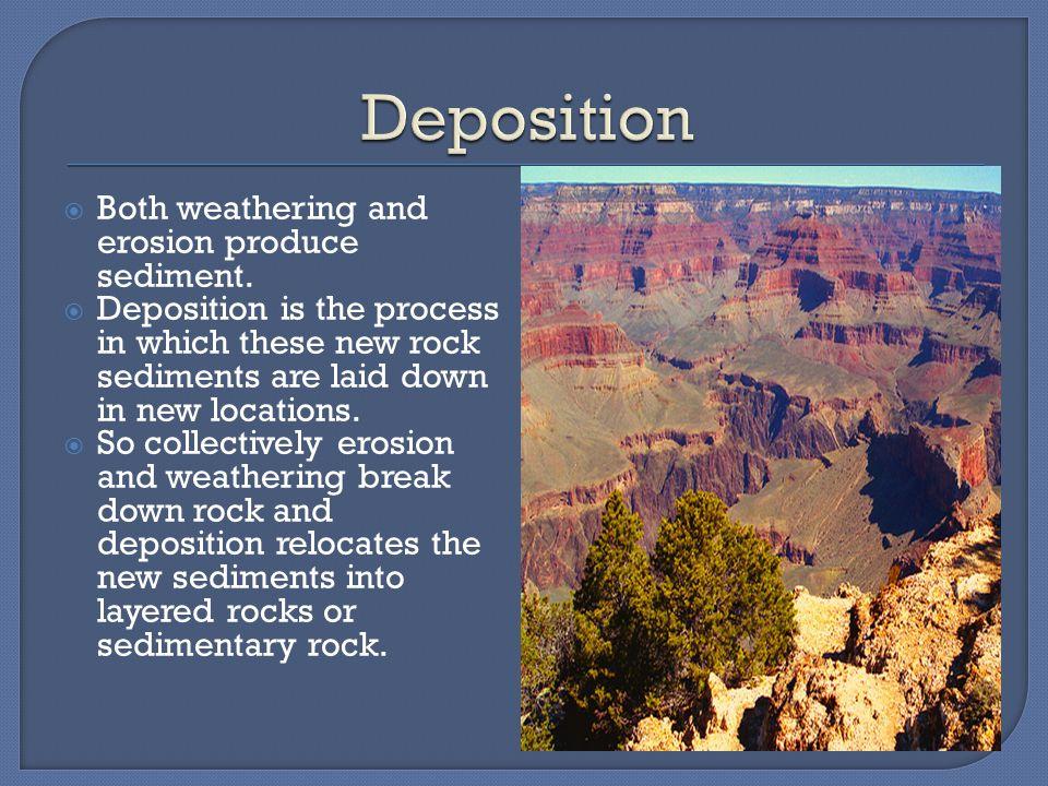  Both weathering and erosion produce sediment.