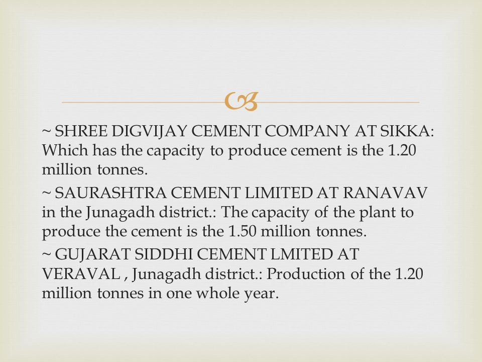 ~ SHREE DIGVIJAY CEMENT COMPANY AT SIKKA: Which has the capacity to produce cement is the 1.20 million tonnes.