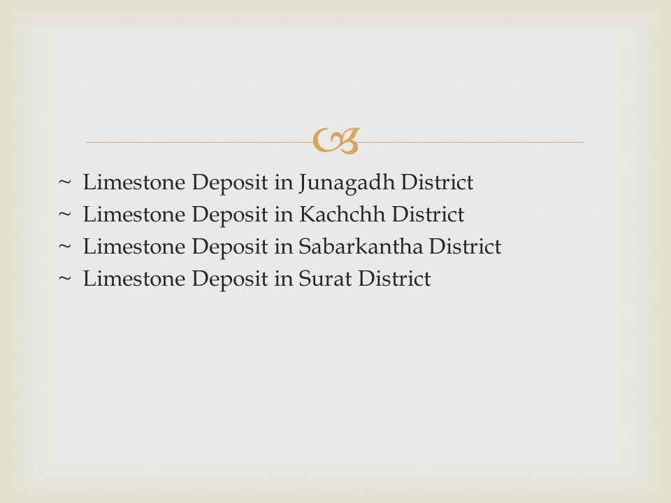  ~ Limestone Deposit in Junagadh District ~ Limestone Deposit in Kachchh District ~ Limestone Deposit in Sabarkantha District ~ Limestone Deposit in Surat District