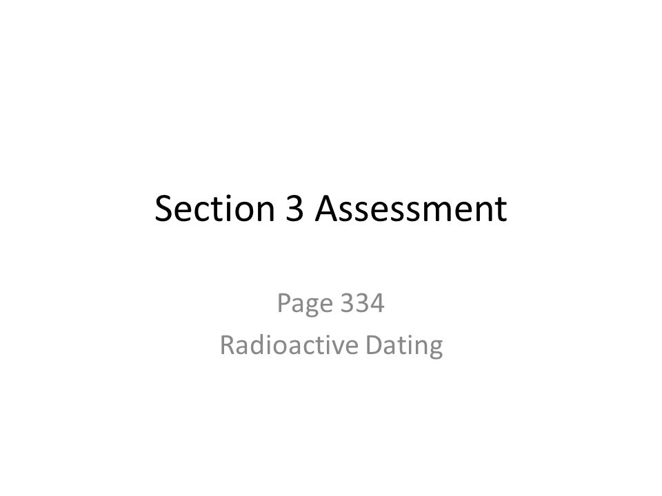 Section 3 Assessment Page 334 Radioactive Dating