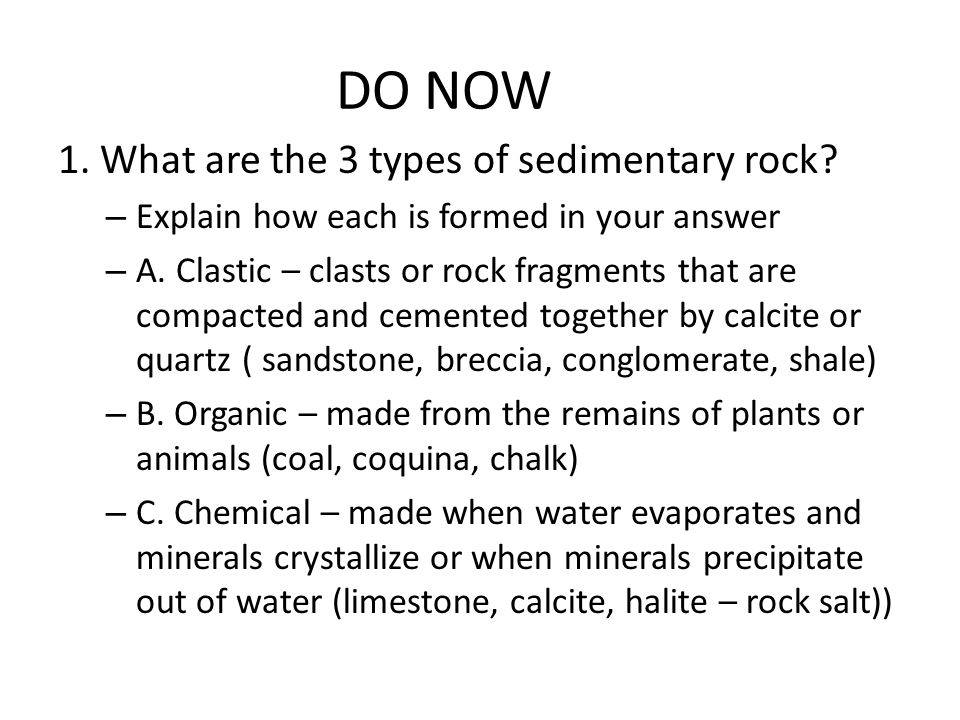 DO NOW 1.What are the 3 types of sedimentary rock.