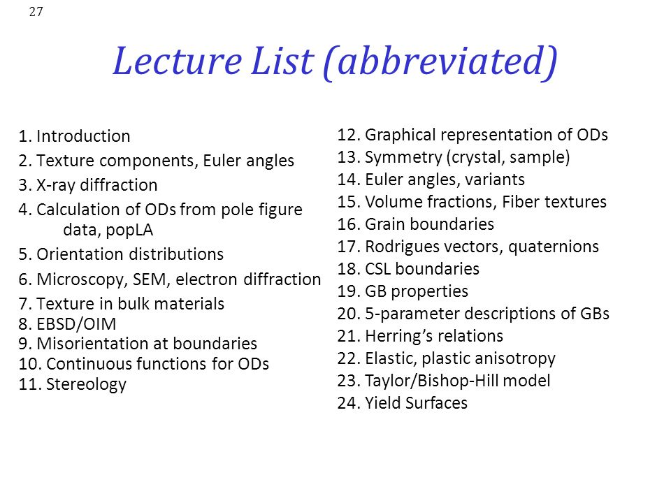 27 Lecture List (abbreviated) 1. Introduction 2. Texture components, Euler angles 3. X-ray diffraction 4. Calculation of ODs from pole figure data, po
