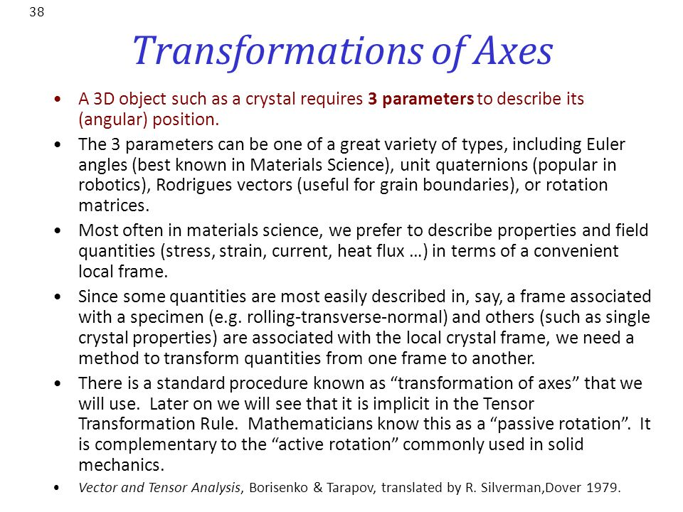 Transformations of Axes 38 A 3D object such as a crystal requires 3 parameters to describe its (angular) position. The 3 parameters can be one of a gr