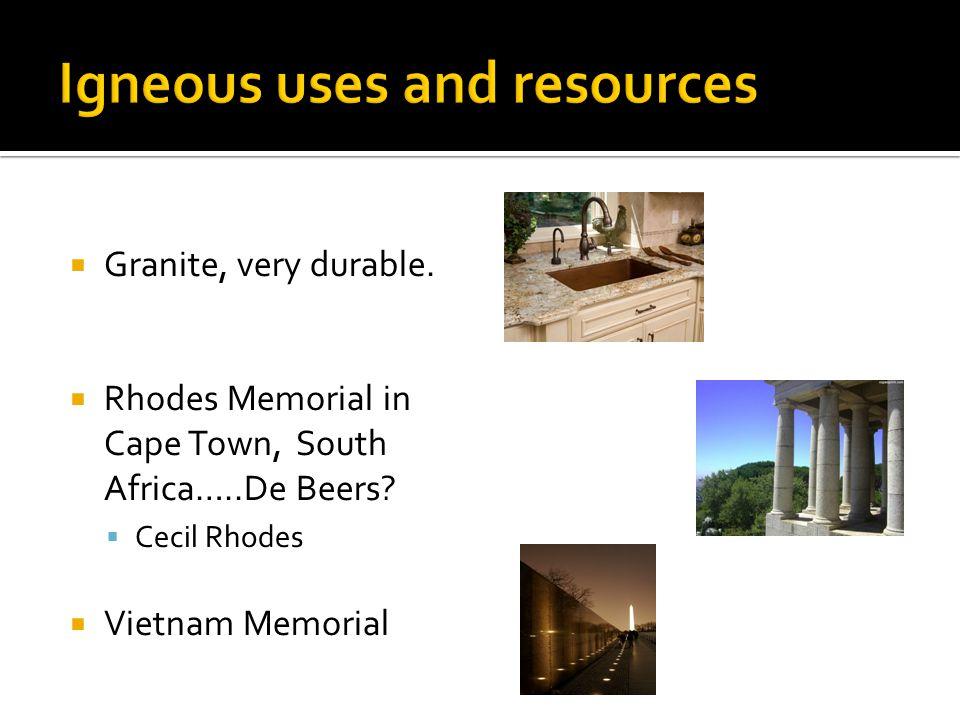  Granite, very durable.  Rhodes Memorial in Cape Town, South Africa…..De Beers.