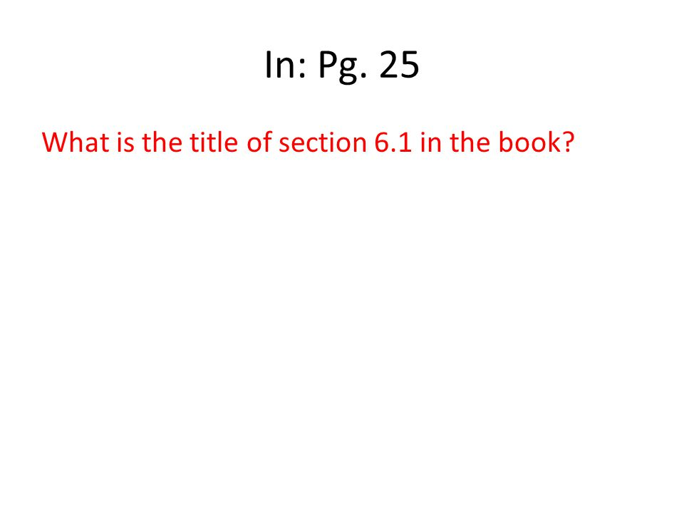 In: Pg. 25 What is the title of section 6.1 in the book?