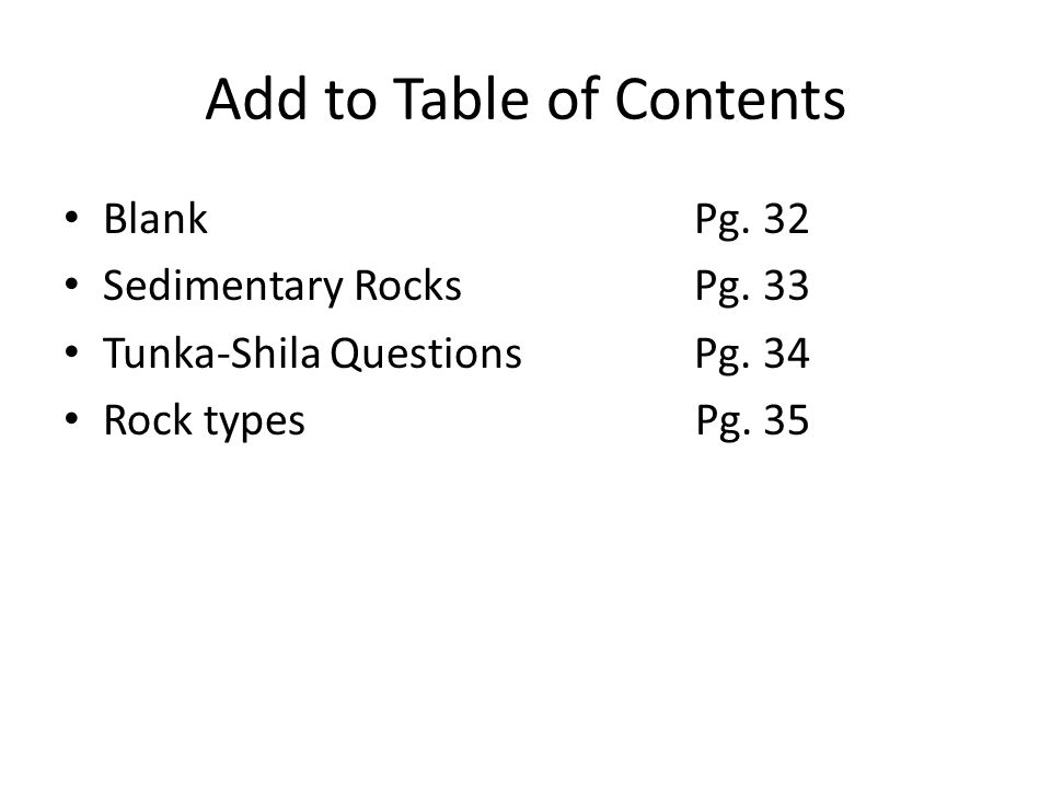 Add to Table of Contents BlankPg. 32 Sedimentary RocksPg. 33 Tunka-Shila Questions Pg. 34 Rock types Pg. 35