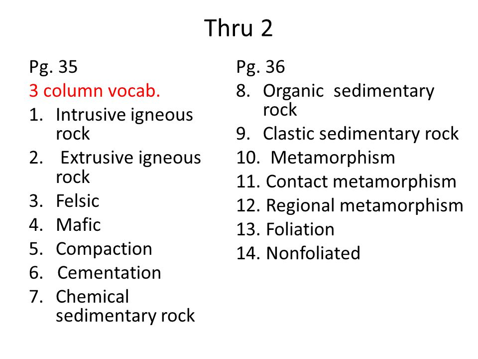 Thru 2 Pg. 35 3 column vocab. 1.Intrusive igneous rock 2.