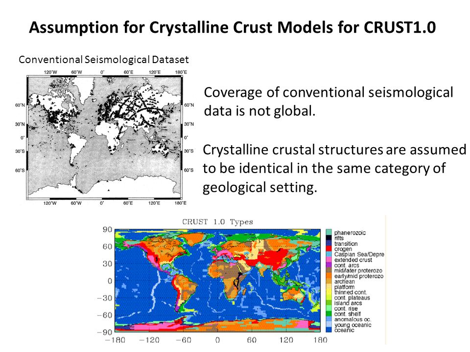 Assumption for Crystalline Crust Models for CRUST1.0 Conventional Seismological Dataset Coverage of conventional seismological data is not global.