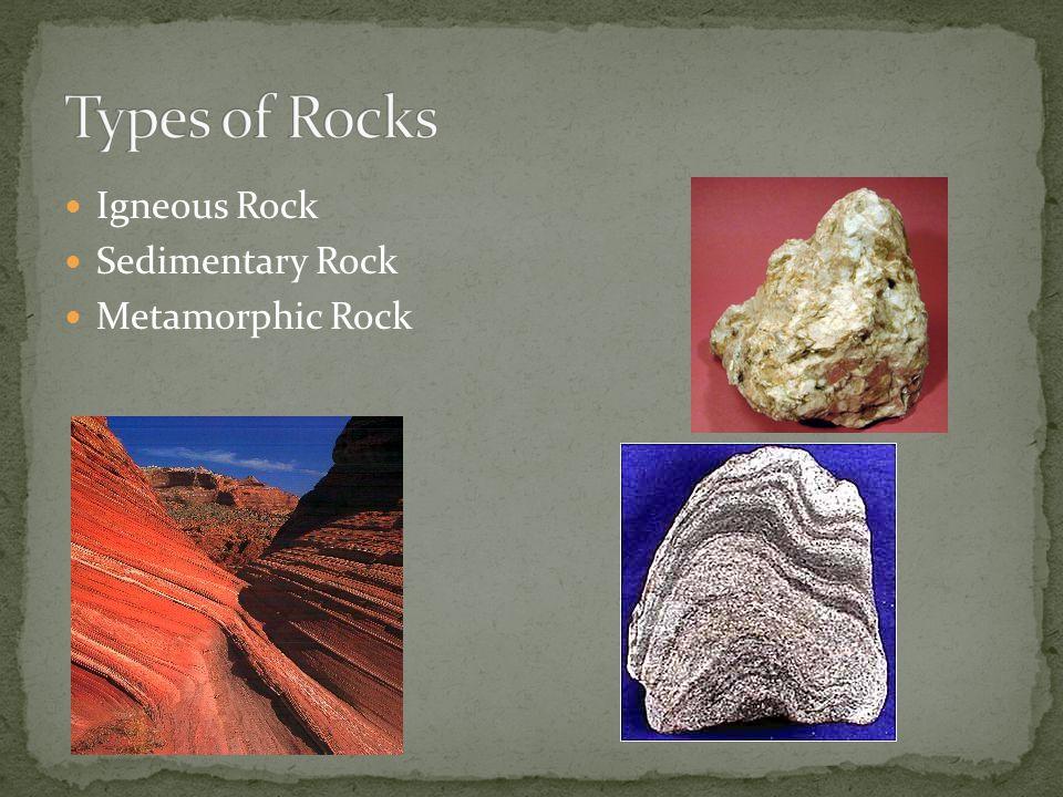 Igneous Rock Sedimentary Rock Metamorphic Rock