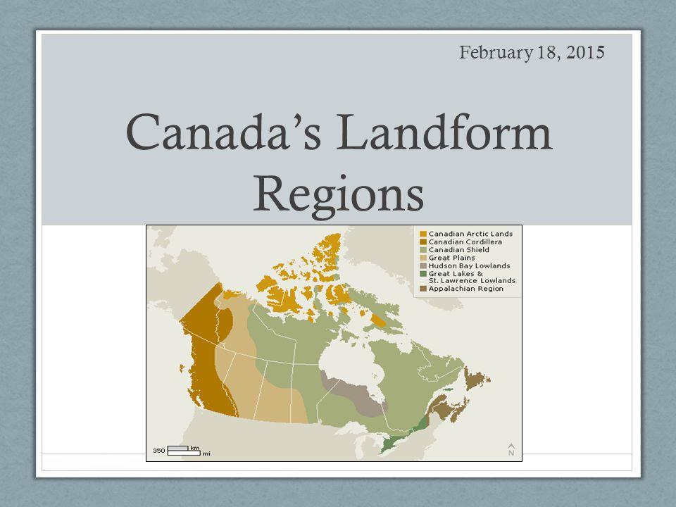 Canada's Landform Regions February 18, 2015