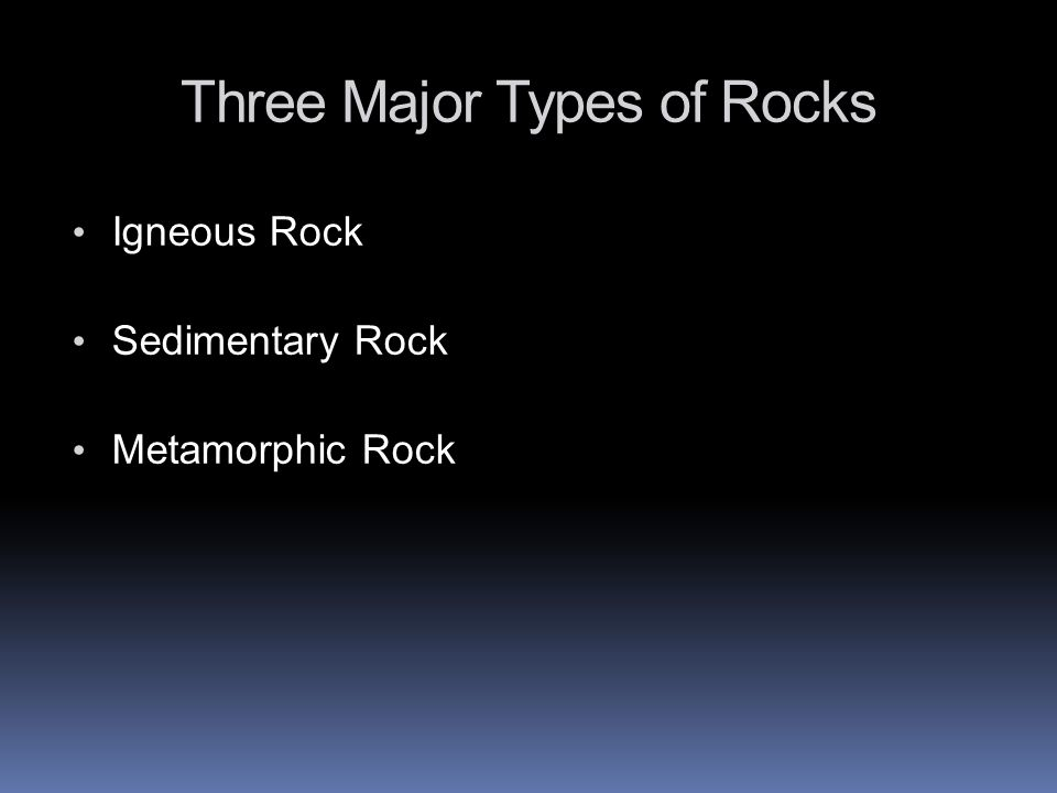 Three Major Types of Rocks Igneous Rock Sedimentary Rock Metamorphic Rock