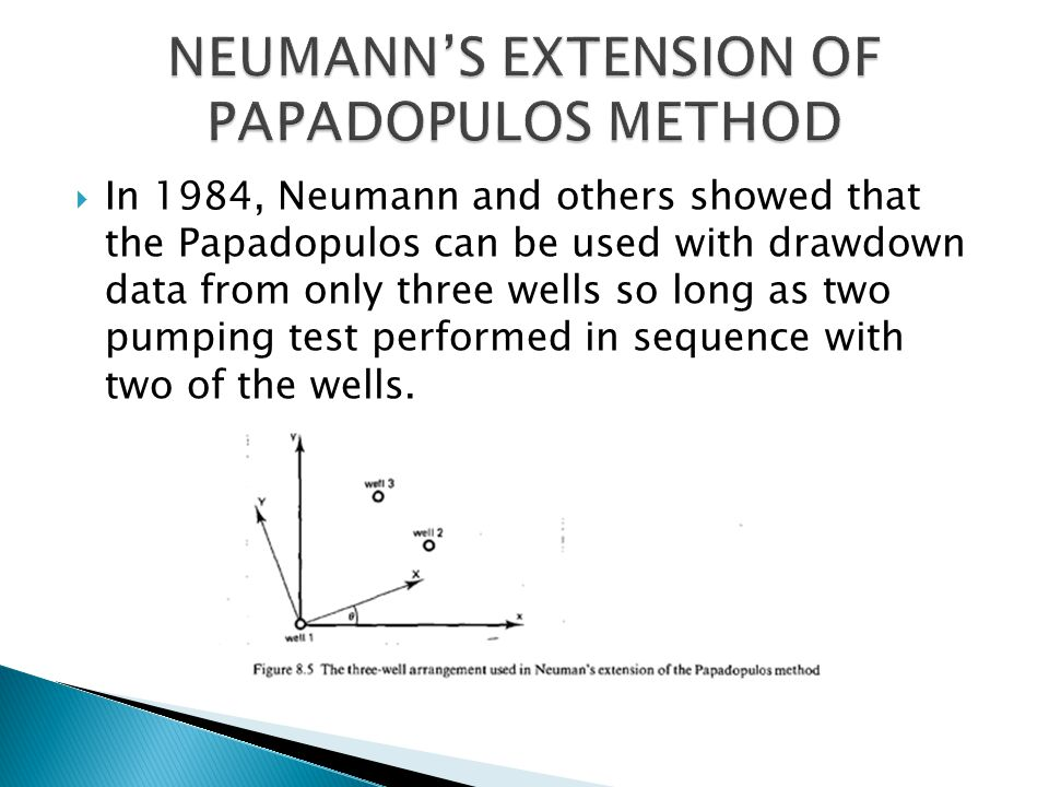  In 1984, Neumann and others showed that the Papadopulos can be used with drawdown data from only three wells so long as two pumping test performed in sequence with two of the wells.