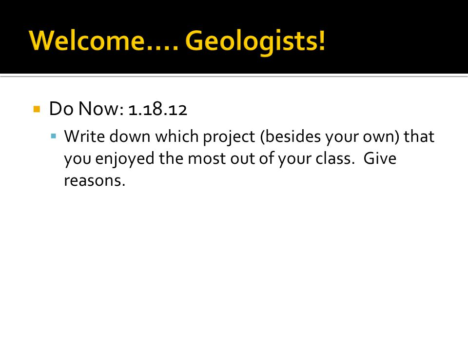  Do Now: 1.18.12  Write down which project (besides your own) that you enjoyed the most out of your class.