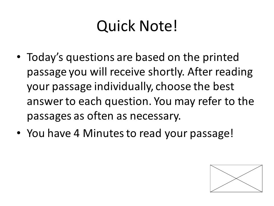 Quick Note! Today's questions are based on the printed passage you will receive shortly. After reading your passage individually, choose the best answ