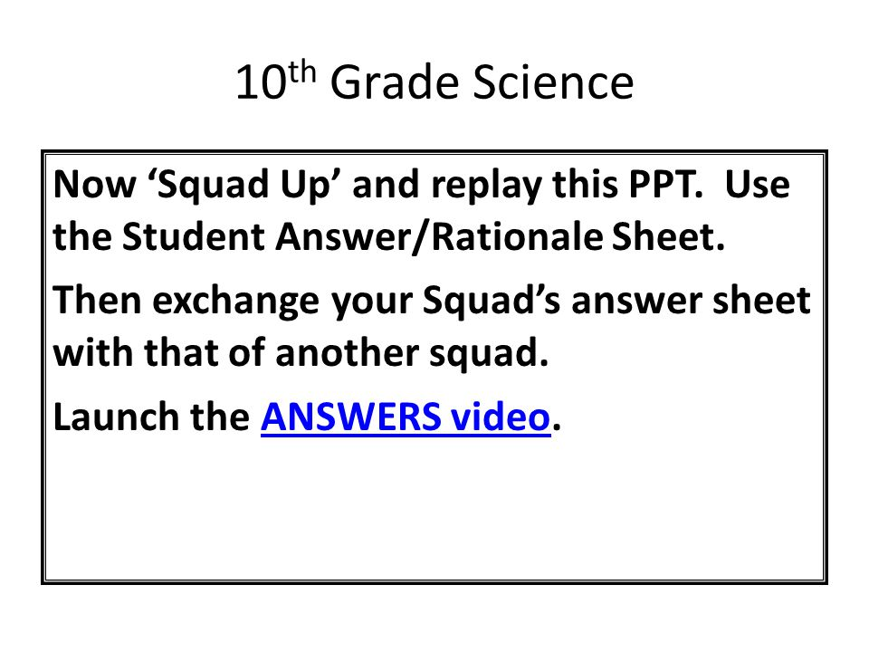 Now 'Squad Up' and replay this PPT. Use the Student Answer/Rationale Sheet.