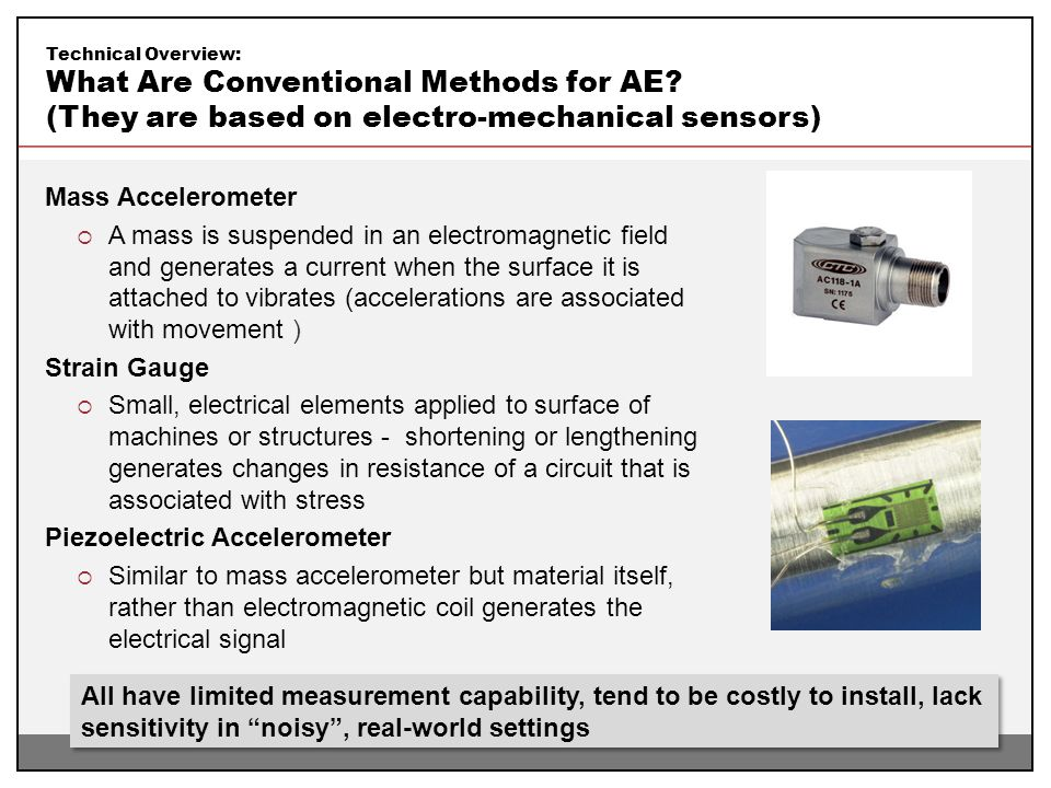 Technical Overview: What Are Conventional Methods for AE? (They are based on electro-mechanical sensors) All have limited measurement capability, tend