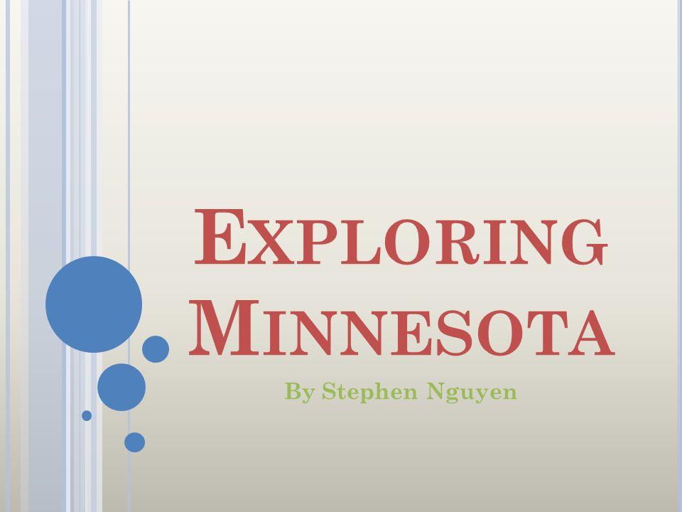 E XPLORING M INNESOTA By Stephen Nguyen