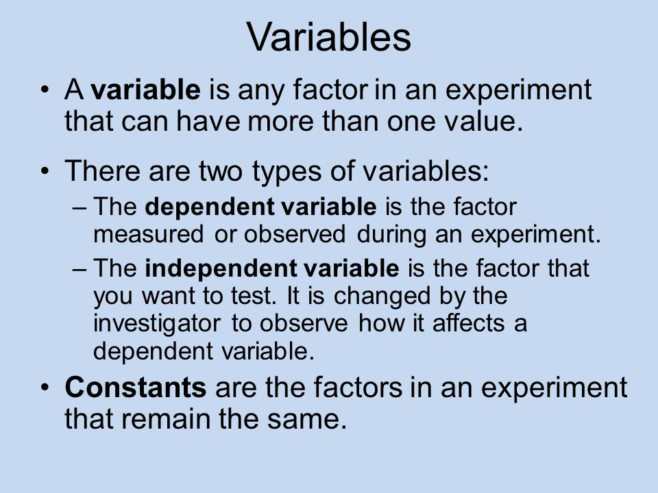 Variables A variable is any factor in an experiment that can have more than one value.