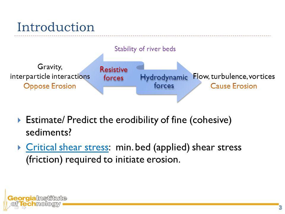 Introduction  Estimate/ Predict the erodibility of fine (cohesive) sediments.