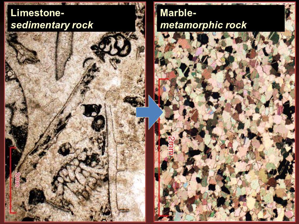 Limestone- sedimentary rock Marble- metamorphic rock