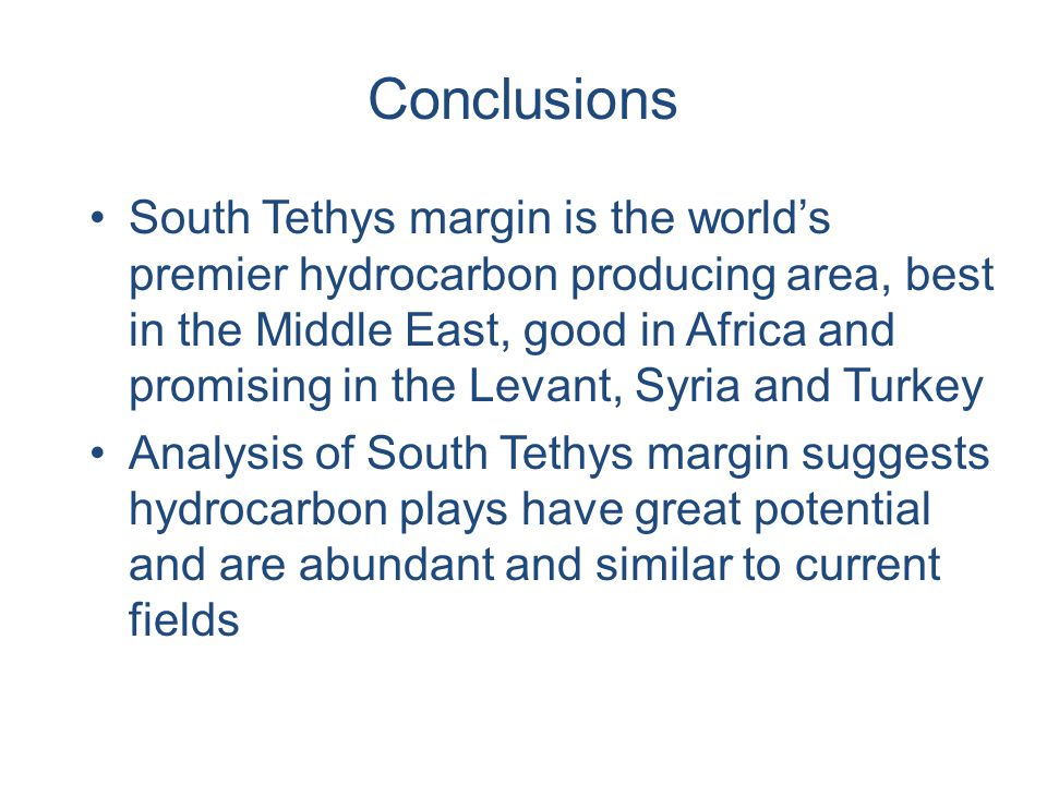 Conclusions South Tethys margin is the world's premier hydrocarbon producing area, best in the Middle East, good in Africa and promising in the Levant