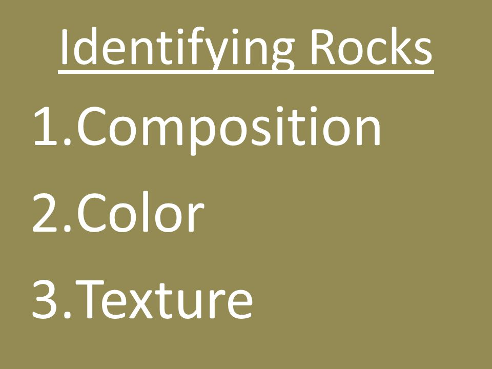 Identifying Rocks 1.Composition 2.Color 3.Texture